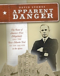 Apparent Danger: The Pastor of America's First Megachurch and the Texas Murder Trial of the Decade in the 1920s by David Stokes